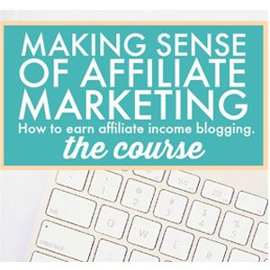 making sense of affiliate marketing blogging course